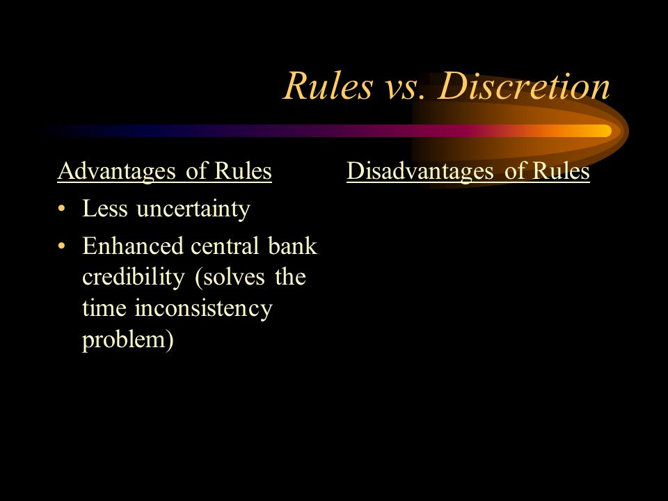 Rules vs. Discretion Advantages of Rules Less uncertainty