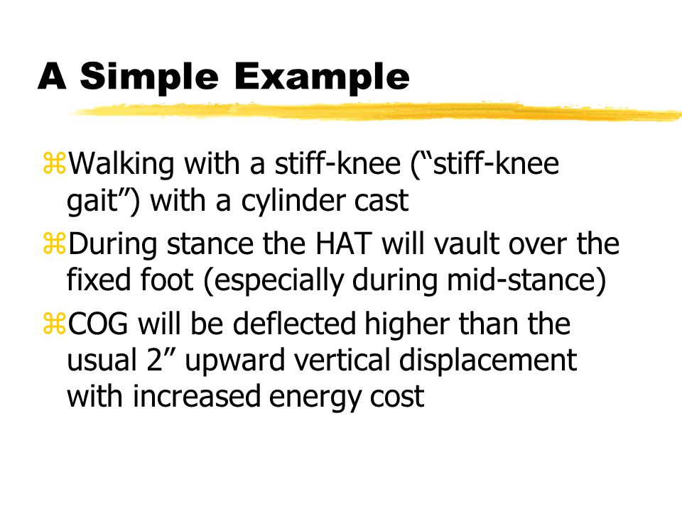 A Simple Example Walking with a stiff-knee ( stiff-knee gait ) with a cylinder cast.