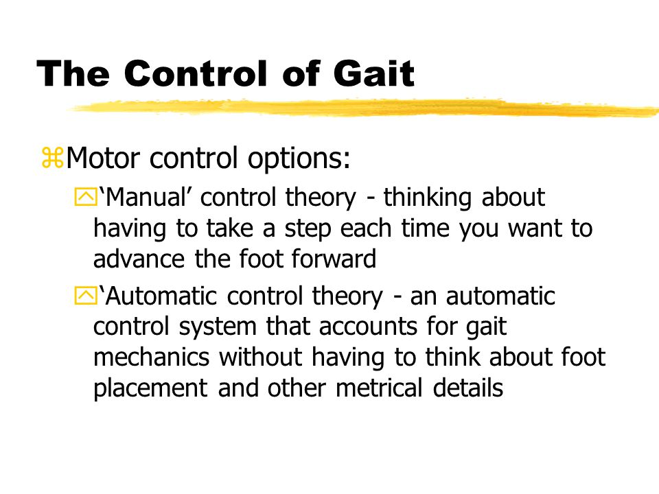 The Control of Gait Motor control options: