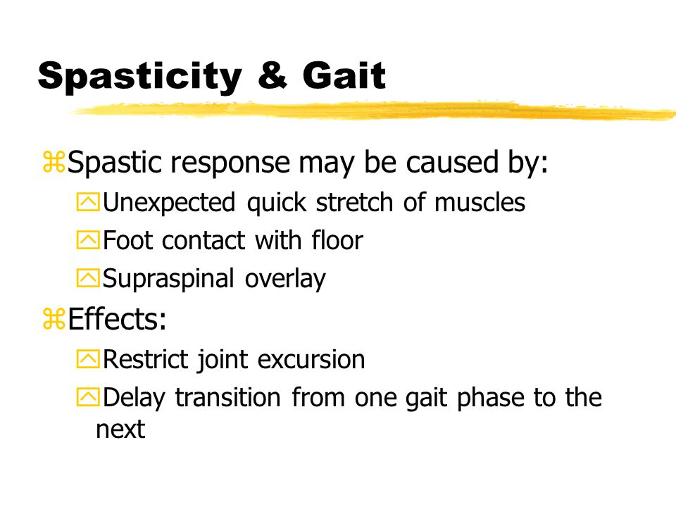 Spasticity & Gait Spastic response may be caused by: Effects: