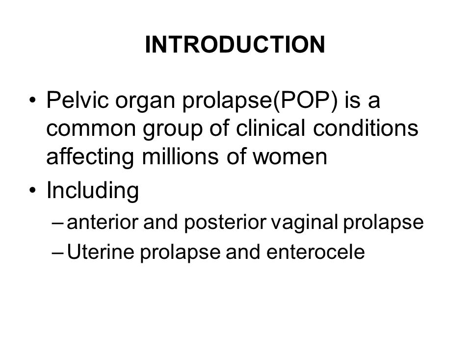 INTRODUCTION Pelvic organ prolapse(POP) is a common group of clinical conditions affecting millions of women.