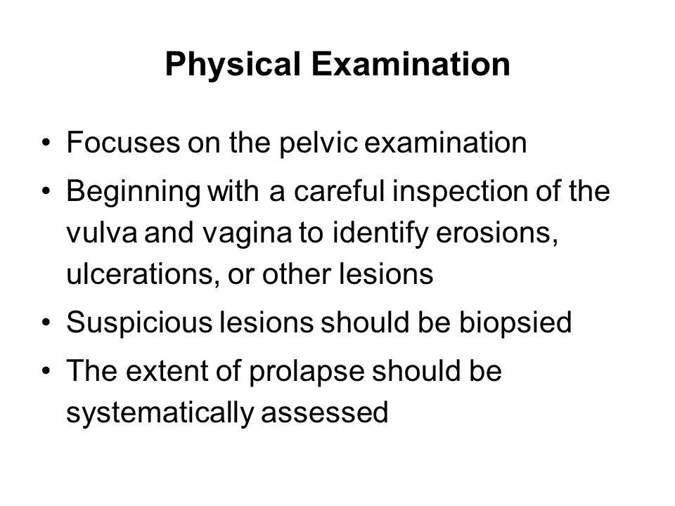 Physical Examination Focuses on the pelvic examination