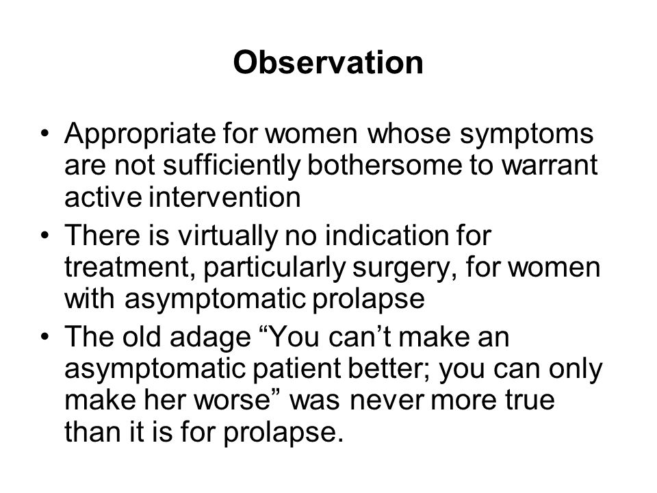 Observation Appropriate for women whose symptoms are not sufficiently bothersome to warrant active intervention.