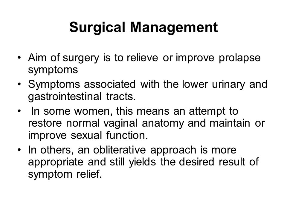 Surgical Management Aim of surgery is to relieve or improve prolapse symptoms.