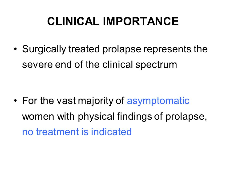 CLINICAL IMPORTANCE Surgically treated prolapse represents the severe end of the clinical spectrum.
