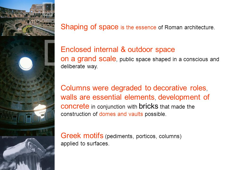 Shaping of space is the essence of Roman architecture.