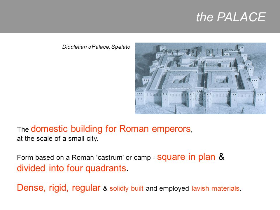 the PALACE Diocletian's Palace, Spalato. The domestic building for Roman emperors, at the scale of a small city.