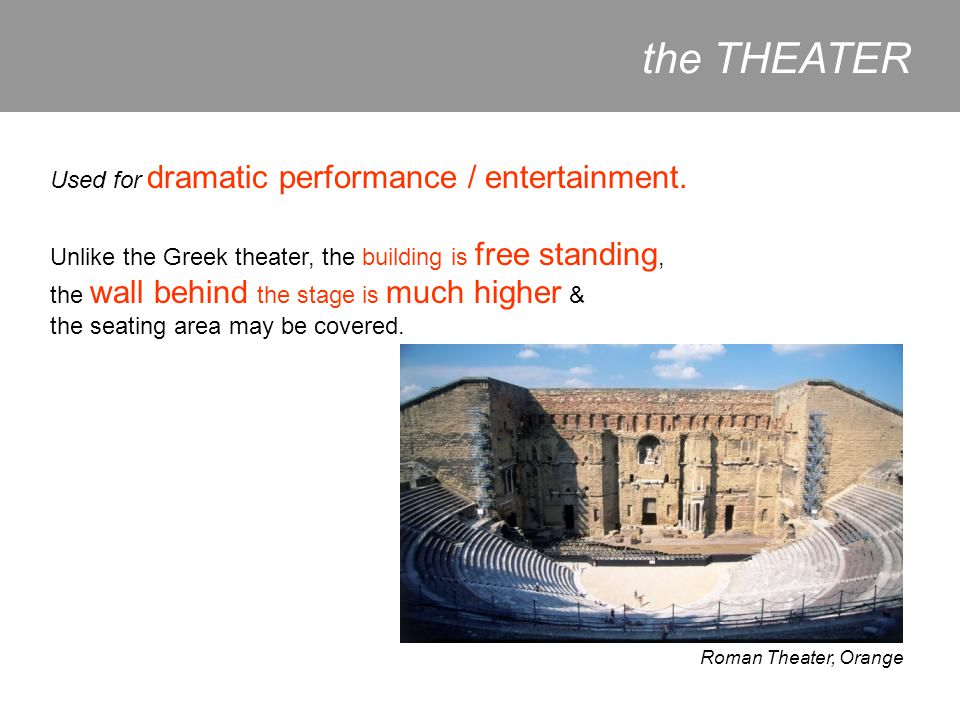 the THEATER Used for dramatic performance / entertainment.