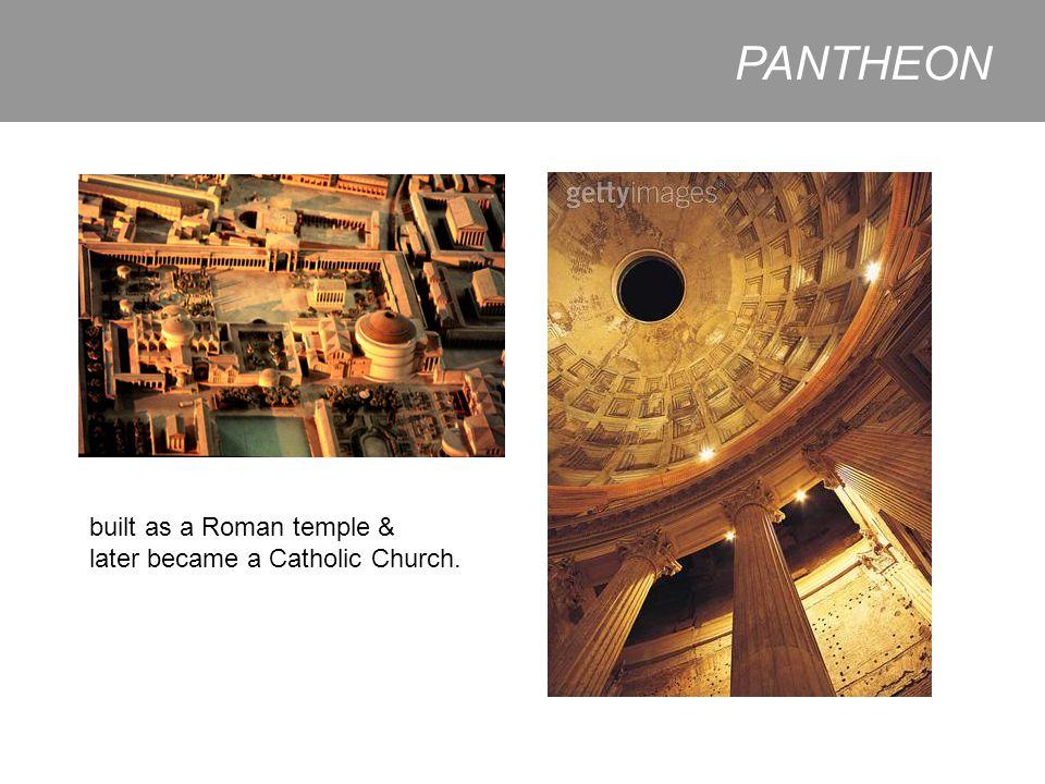 PANTHEON built as a Roman temple & later became a Catholic Church.
