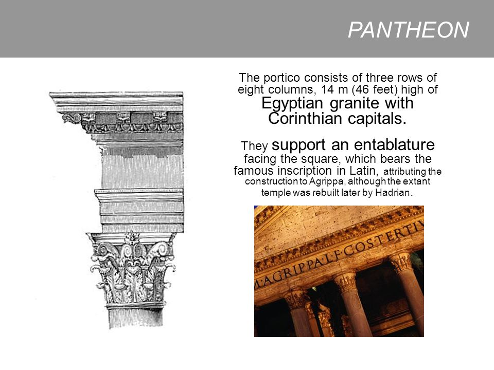 PANTHEON The portico consists of three rows of eight columns, 14 m (46 feet) high of Egyptian granite with Corinthian capitals.