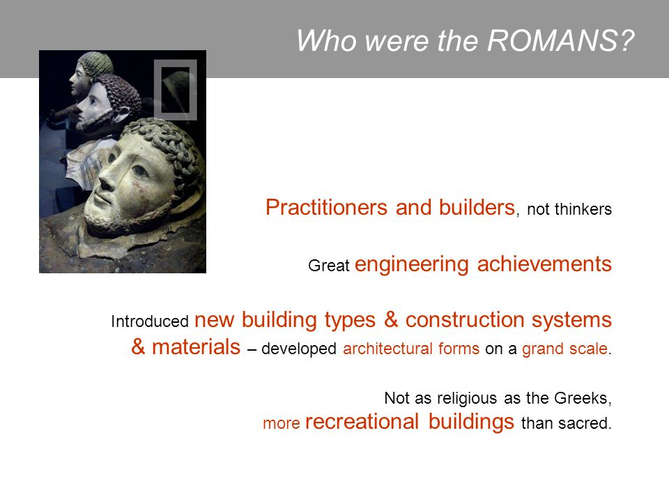 Who were the ROMANS Practitioners and builders, not thinkers