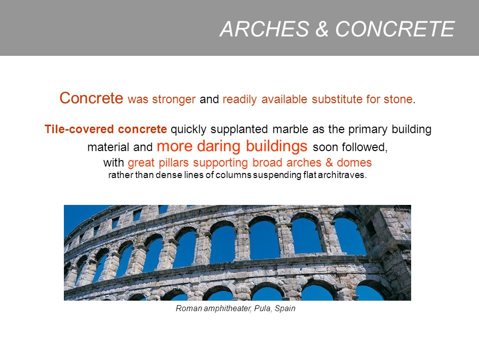 ARCHES & CONCRETE Concrete was stronger and readily available substitute for stone.