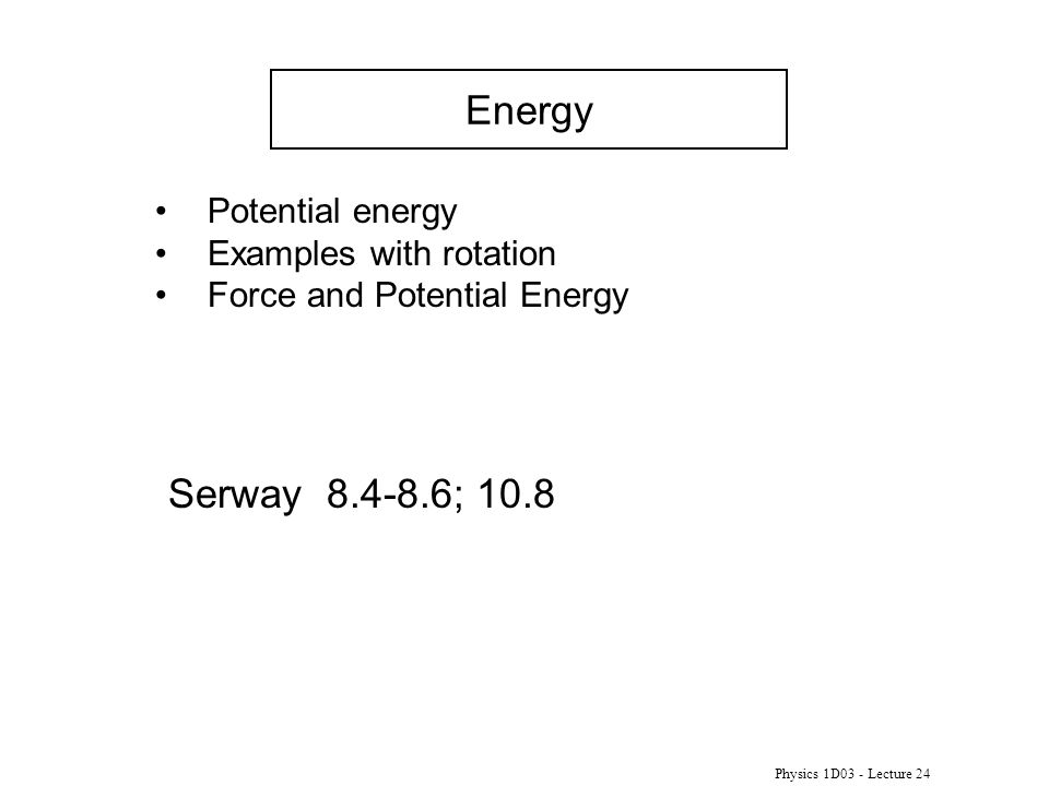 Energy Serway 8.4-8.6; 10.8 Potential energy Examples with rotation