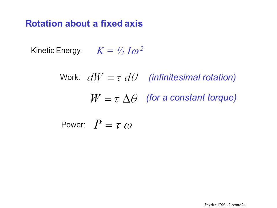 K = ½ Iw 2 Rotation about a fixed axis (infinitesimal rotation)