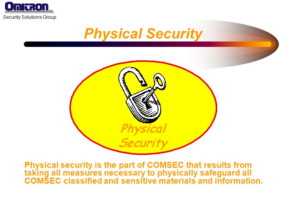 Physical Security Physical security is the part of COMSEC that results from. taking all measures necessary to physically safeguard all.