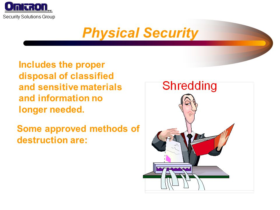 Physical Security Includes the proper disposal of classified