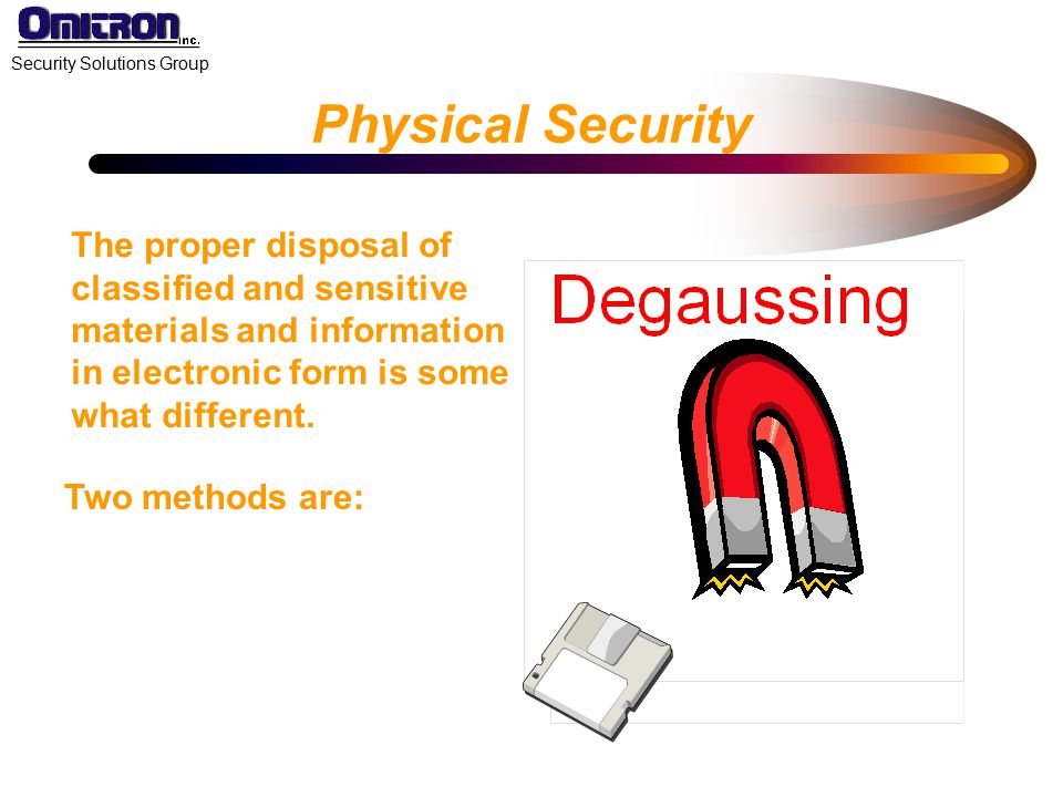Physical Security The proper disposal of classified and sensitive materials and information in electronic form is some what different.
