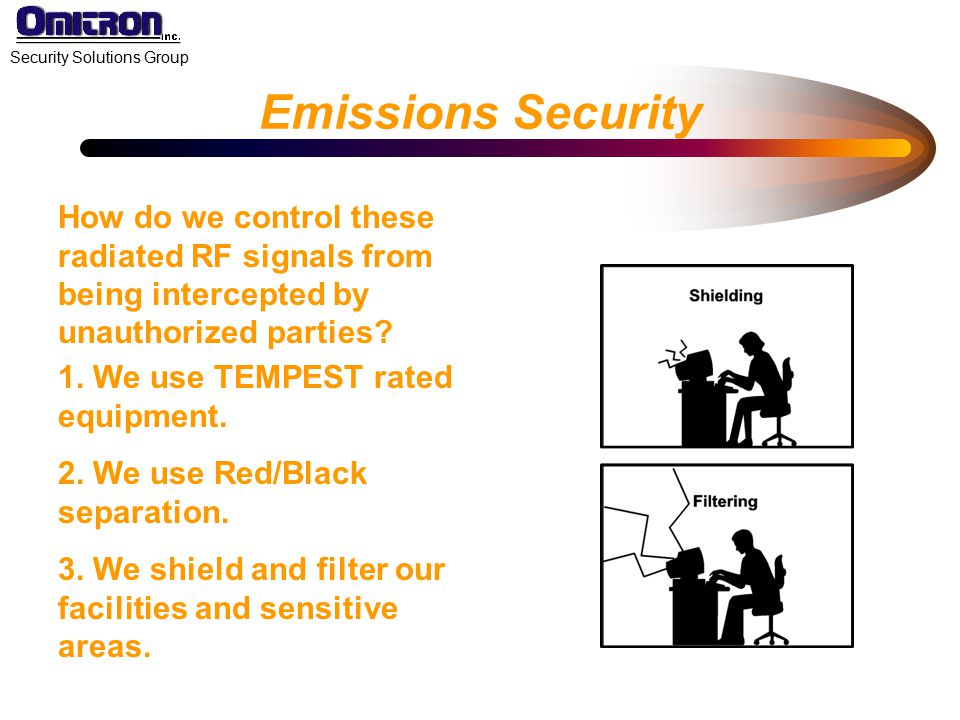 Emissions Security How do we control these radiated RF signals from being intercepted by unauthorized parties