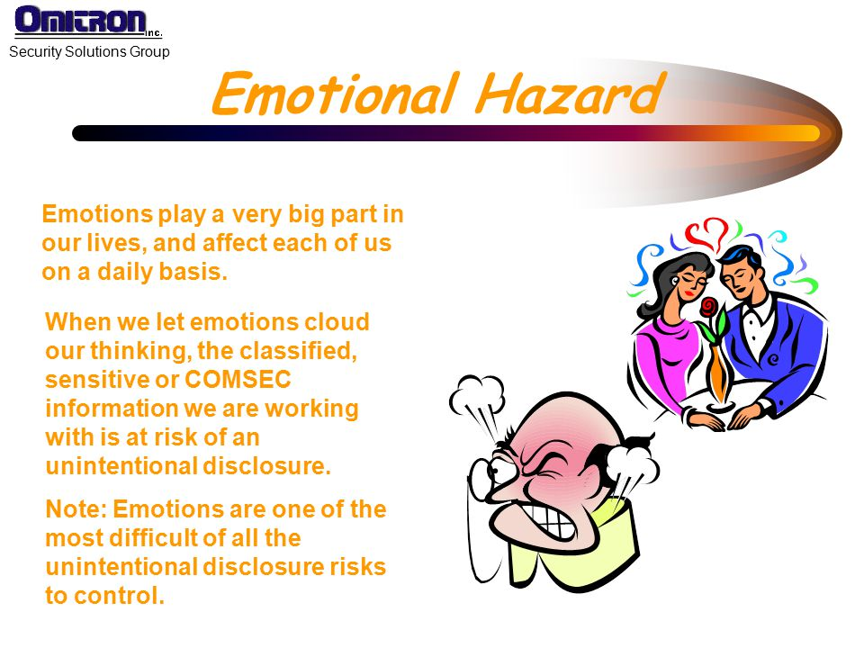 Emotional Hazard Emotions play a very big part in our lives, and affect each of us on a daily basis.