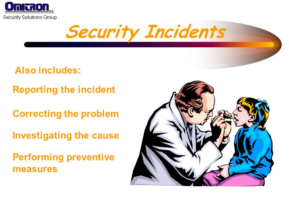 Security Incidents Also includes: Reporting the incident