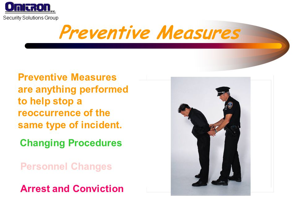 Preventive Measures Preventive Measures are anything performed to help stop a reoccurrence of the same type of incident.