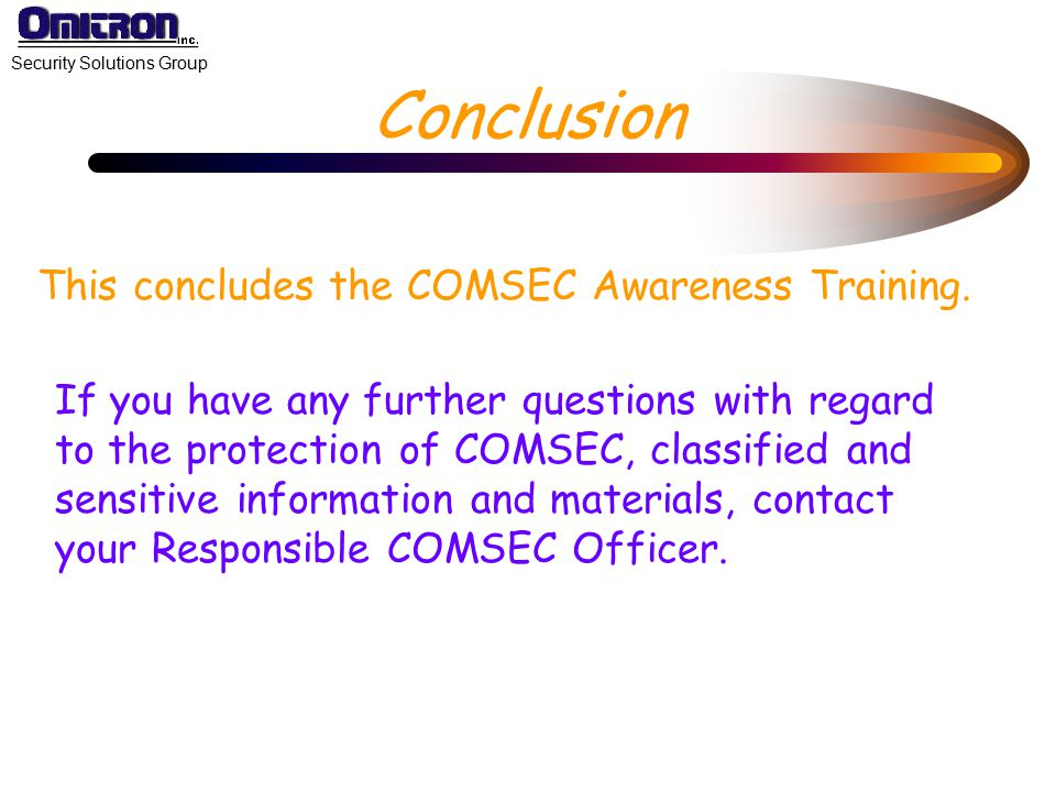 Conclusion This concludes the COMSEC Awareness Training.