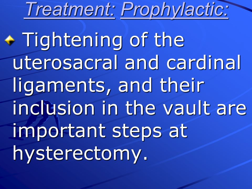 Treatment: Prophylactic: