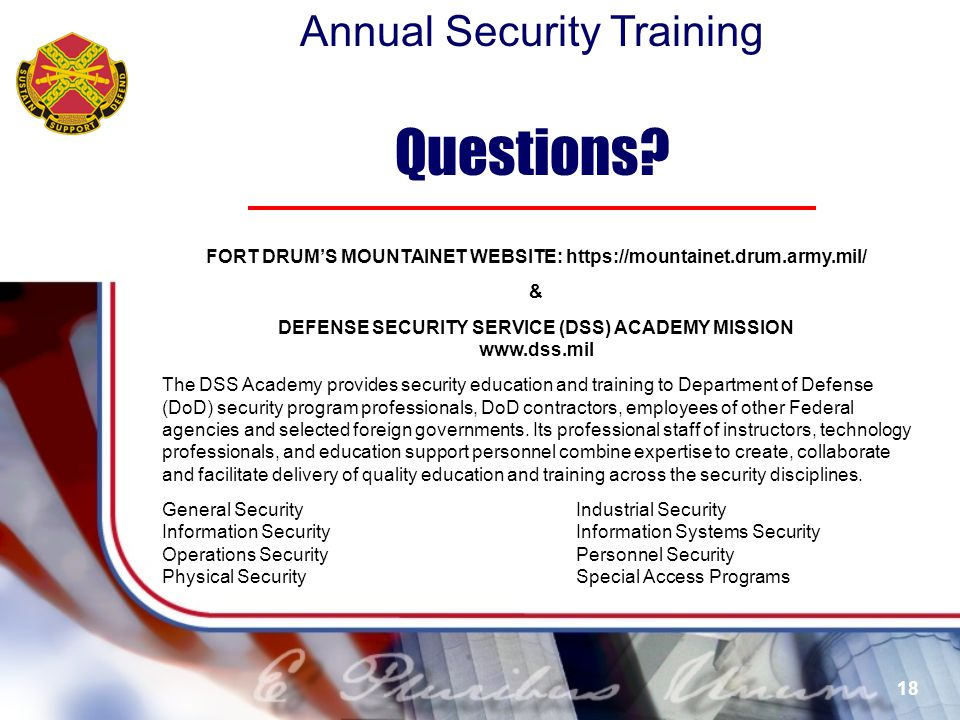 Questions FORT DRUM'S MOUNTAINET WEBSITE: https://mountainet.drum.army.mil/ & DEFENSE SECURITY SERVICE (DSS) ACADEMY MISSION.