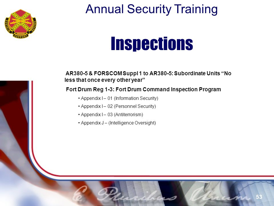 Inspections AR380-5 & FORSCOM Suppl 1 to AR380-5: Subordinate Units No less that once every other year