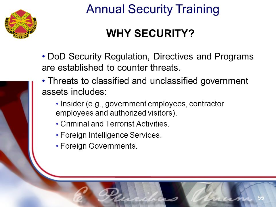 WHY SECURITY DoD Security Regulation, Directives and Programs are established to counter threats.