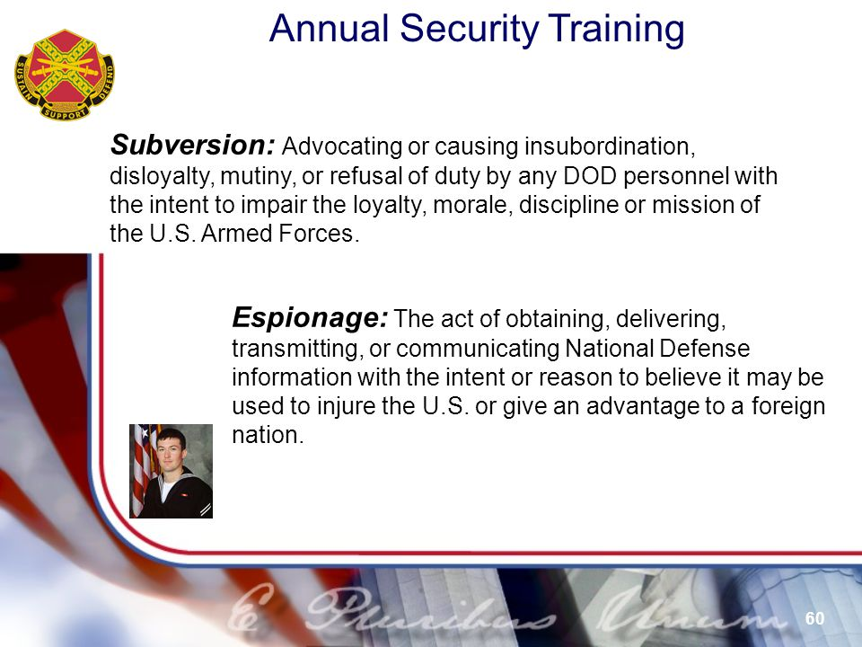 Subversion: Advocating or causing insubordination, disloyalty, mutiny, or refusal of duty by any DOD personnel with the intent to impair the loyalty, morale, discipline or mission of the U.S. Armed Forces.