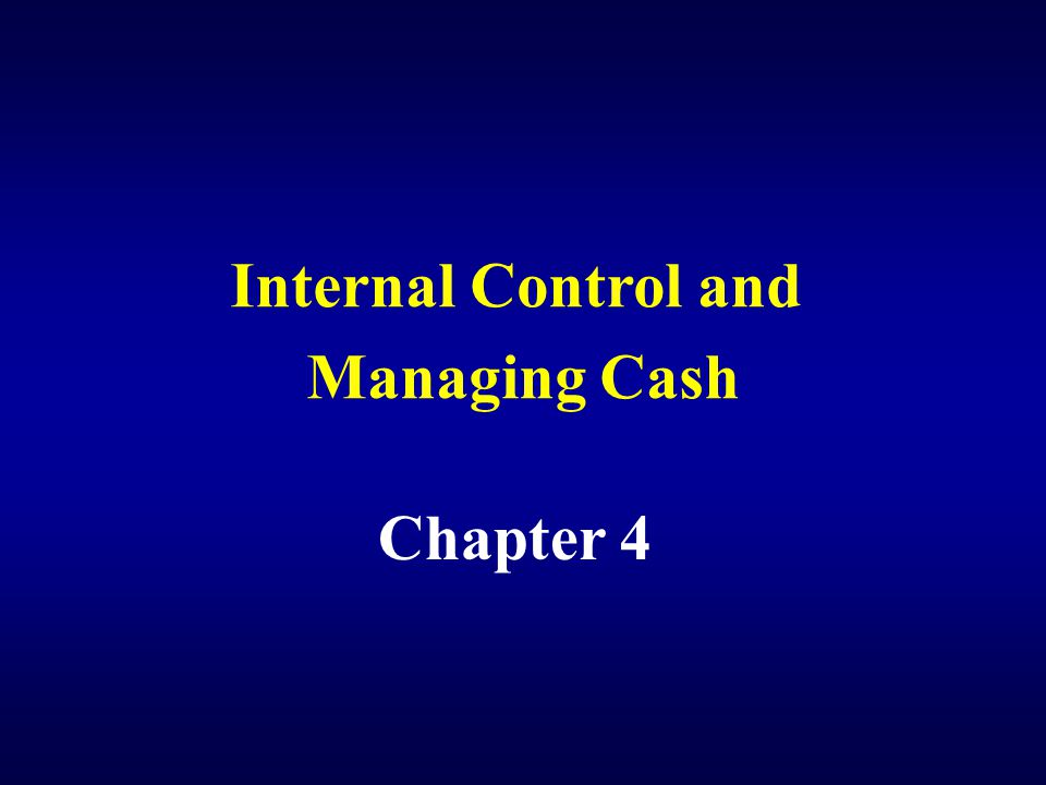 Internal Control and Managing Cash Chapter 4