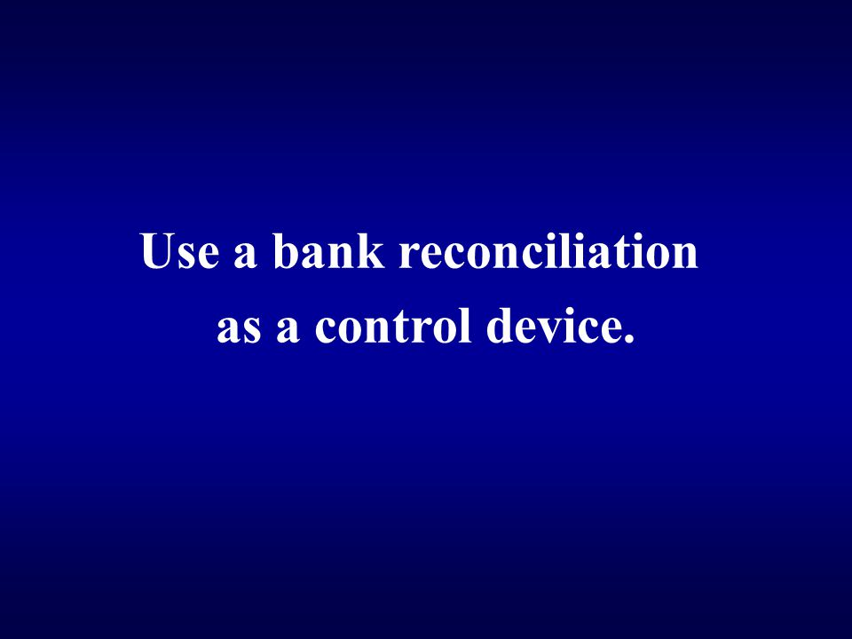 Use a bank reconciliation