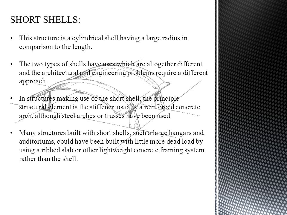 SHORT SHELLS: This structure is a cylindrical shell having a large radius in comparison to the length.