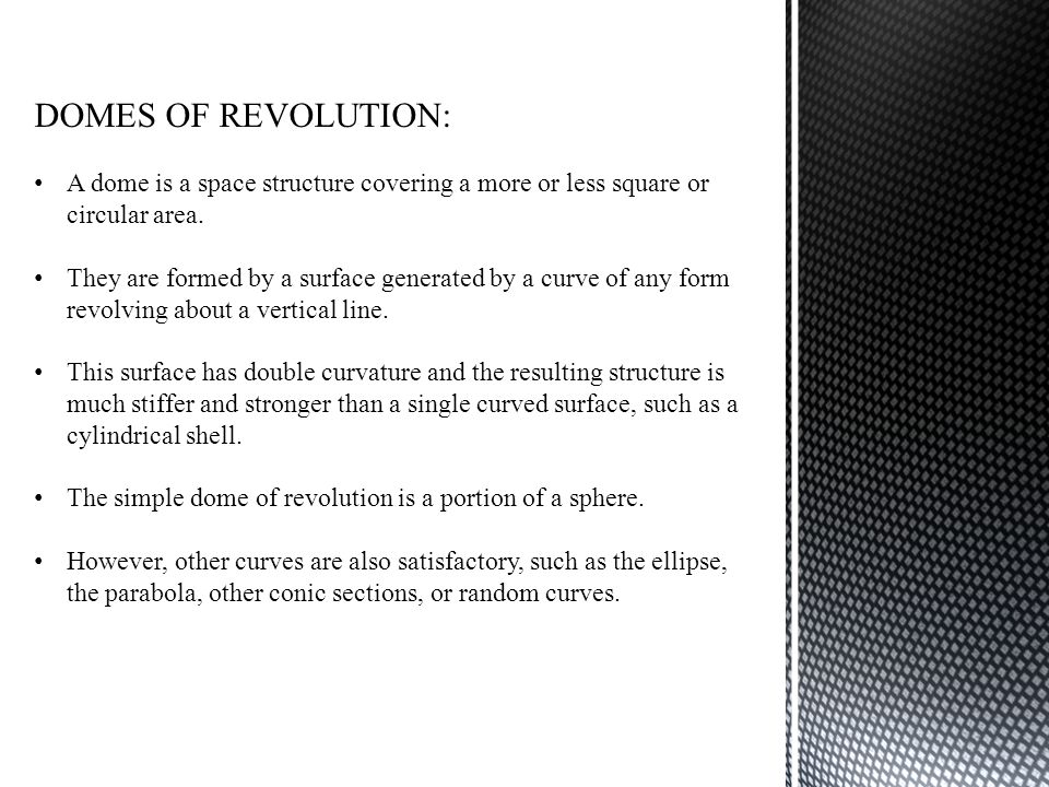 DOMES OF REVOLUTION: A dome is a space structure covering a more or less square or circular area.