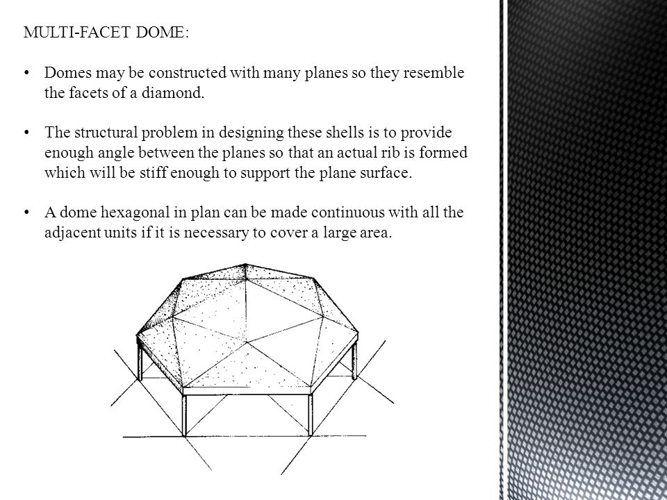 MULTI-FACET DOME: Domes may be constructed with many planes so they resemble the facets of a diamond.