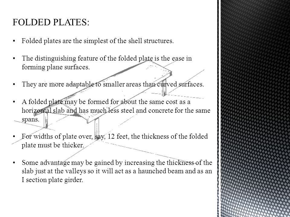 FOLDED PLATES: Folded plates are the simplest of the shell structures.