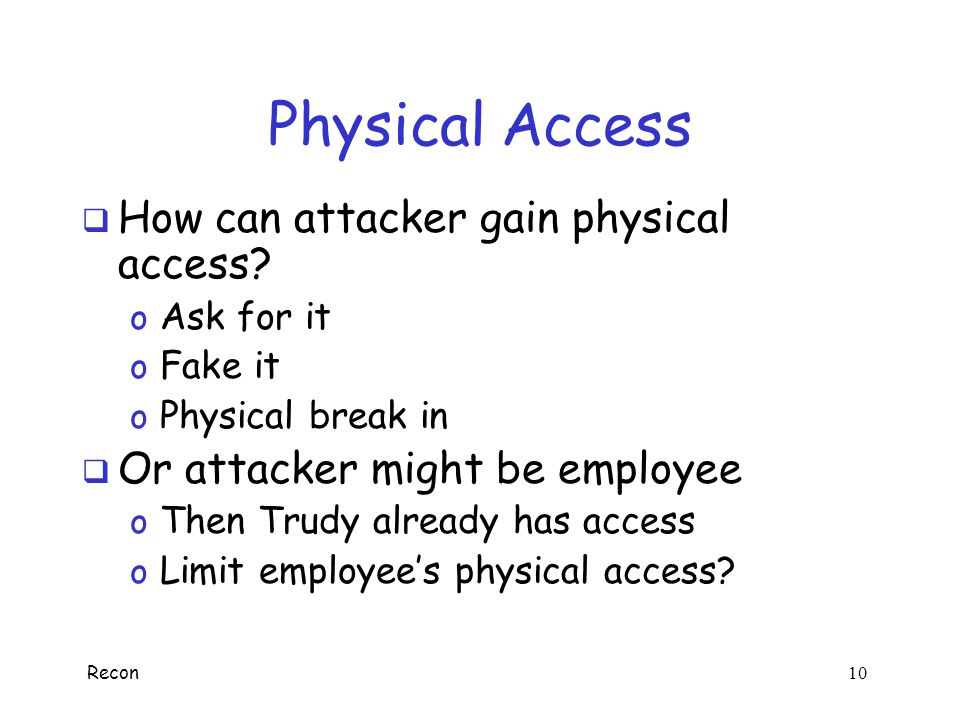 Physical Access How can attacker gain physical access