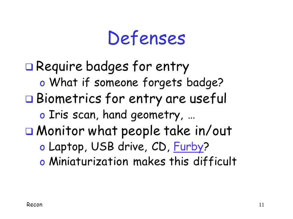 Defenses Require badges for entry Biometrics for entry are useful