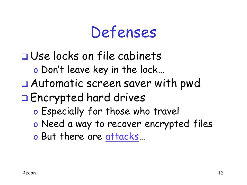 Defenses Use locks on file cabinets Automatic screen saver with pwd