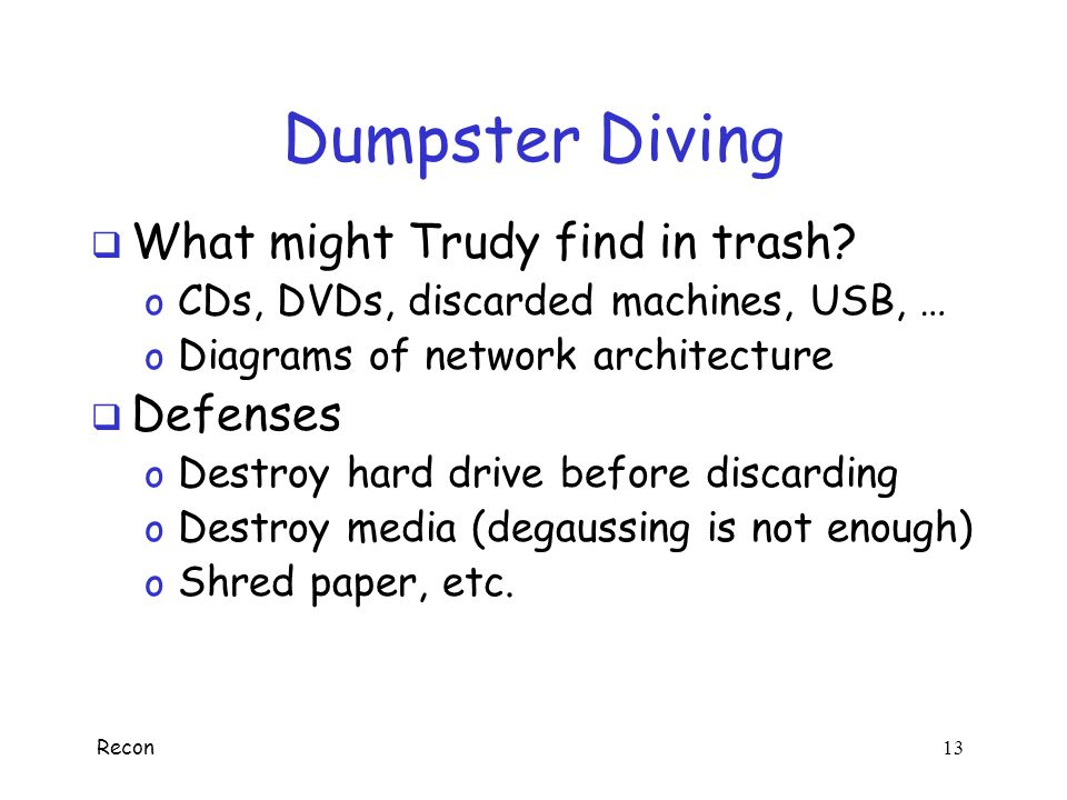 Dumpster Diving What might Trudy find in trash Defenses