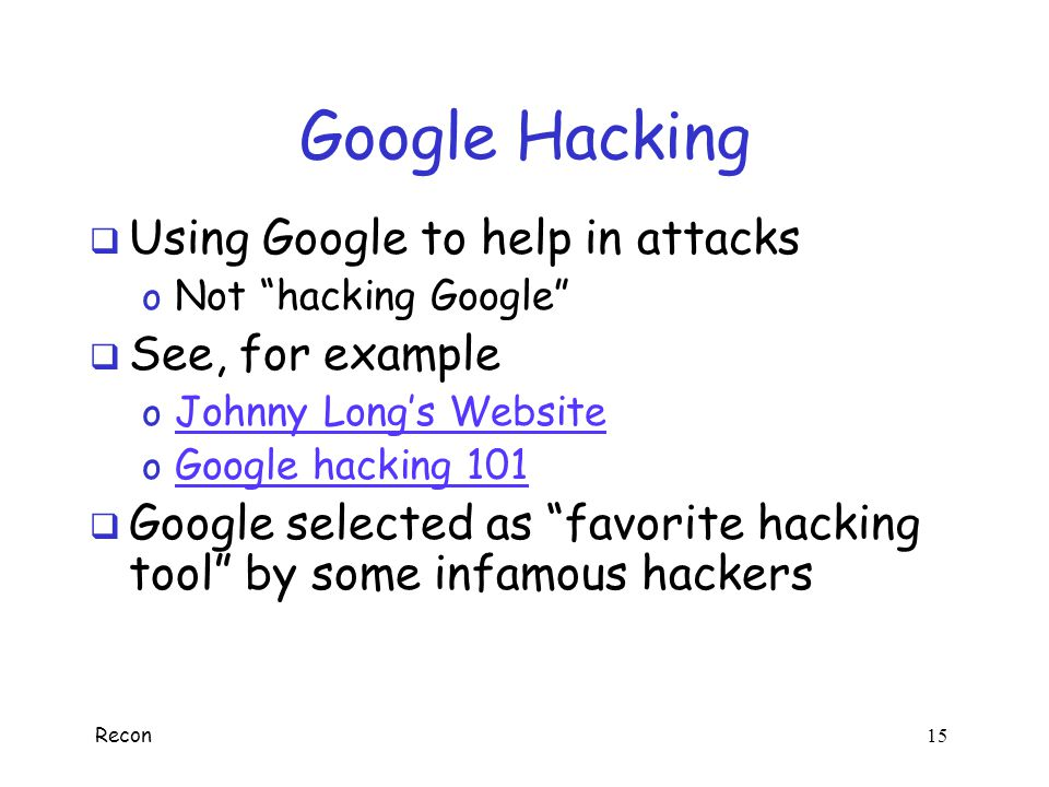 Google Hacking Using Google to help in attacks See, for example