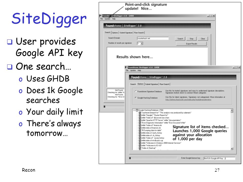 SiteDigger User provides Google API key One search… Uses GHDB