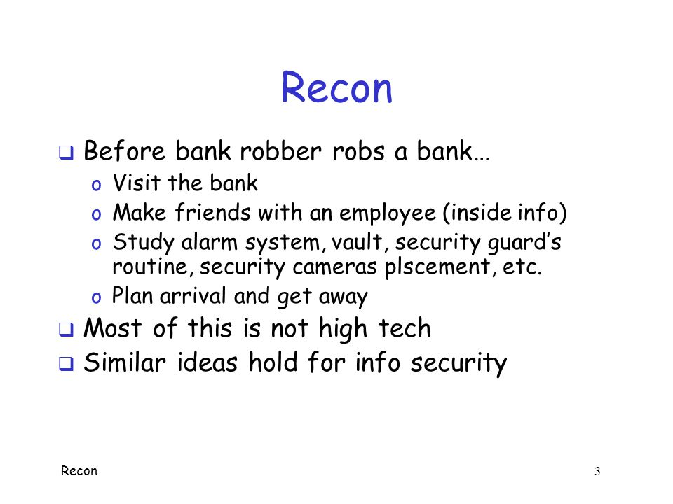Recon Before bank robber robs a bank… Most of this is not high tech