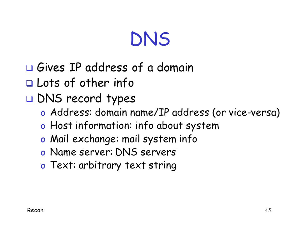 DNS Gives IP address of a domain Lots of other info DNS record types