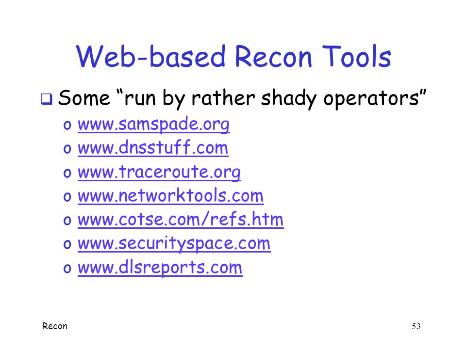 Web-based Recon Tools Some run by rather shady operators