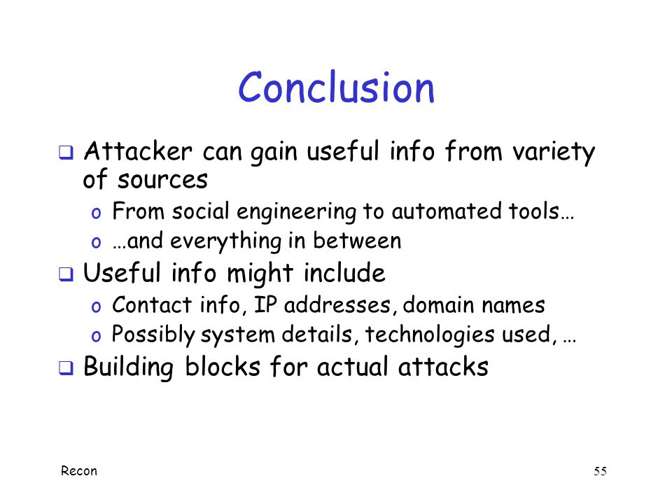 Conclusion Attacker can gain useful info from variety of sources