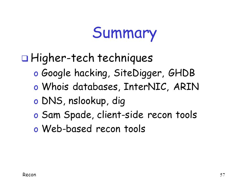 Summary Higher-tech techniques Google hacking, SiteDigger, GHDB