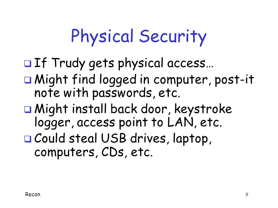 Physical Security If Trudy gets physical access…