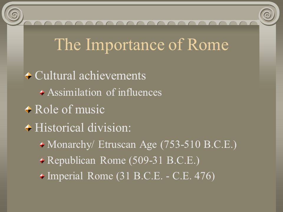 The Importance of Rome Cultural achievements Role of music